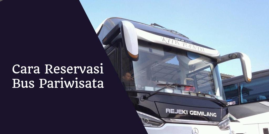 Cara Reservasi Bus Pariwisata