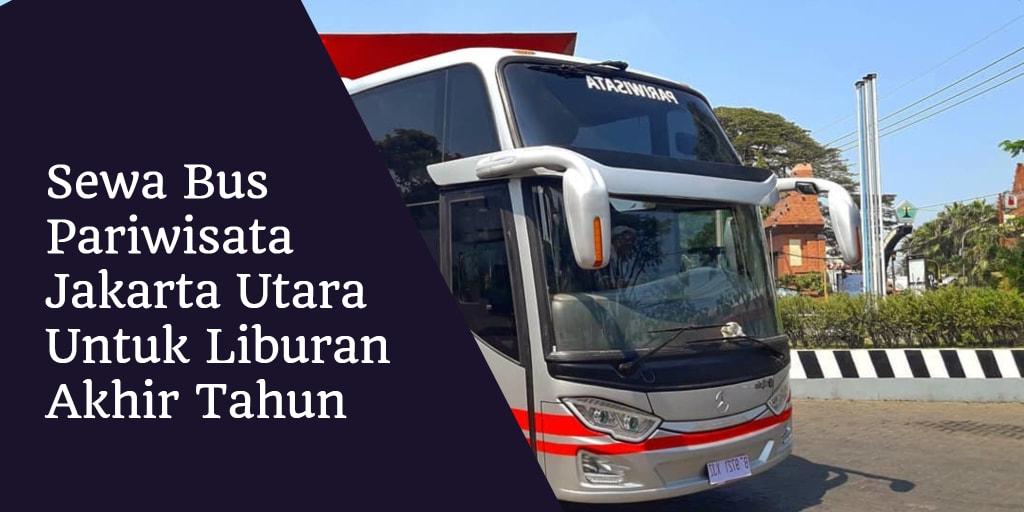Sewa Bus Pariwisata Jakarta Utara Untuk Liburan Akhir Tahun